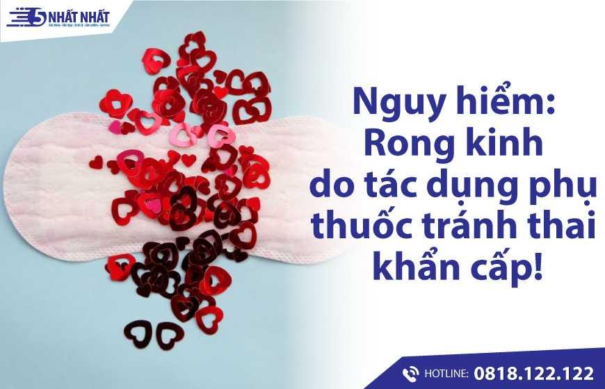 Nguy hiểm: Rong kinh, kinh ra ít do tác dụng phụ thuốc tránh thai khẩn cấp