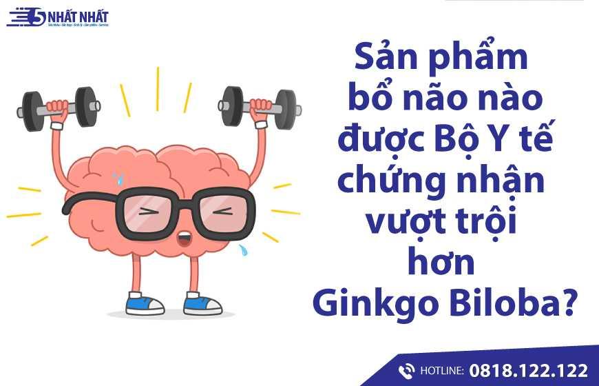Sản phẩm bổ não nào được Bộ Y tế chứng nhận vượt trội hơn Ginkgo Biloba?