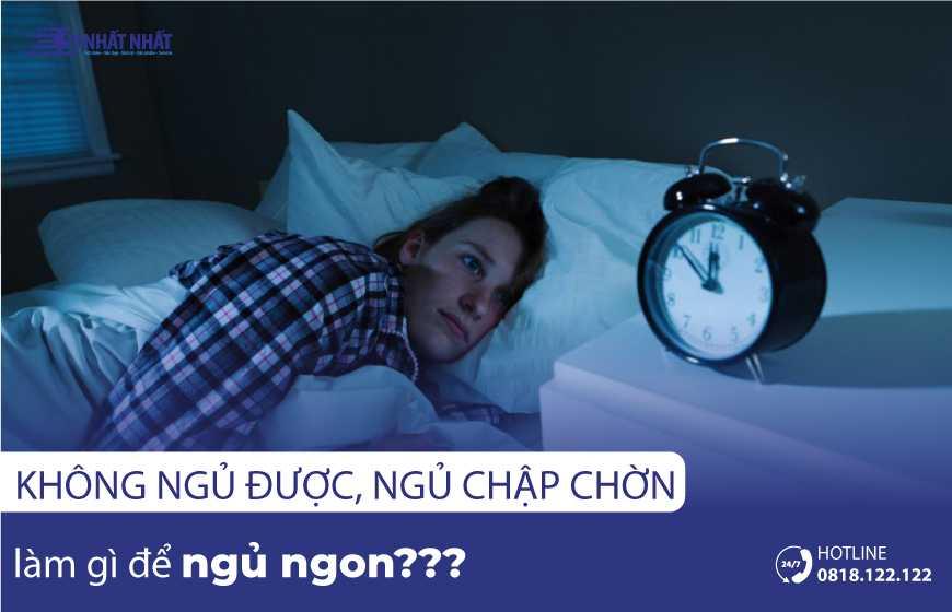 Không ngủ được, ngủ chập chờn làm gì để ngủ ngon?